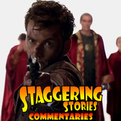 Staggering Stories Commentary: Doctor Who - The End of Time, Part Two
