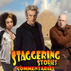 Staggering Stories Commentary: Doctor Who - The Pyramid at the End of the World
