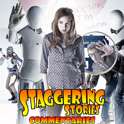 Staggering Stories Commentary: Doctor Who - The Girl Who Waited