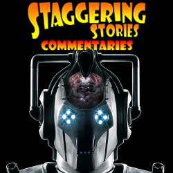 Staggering Stories Commentary: Doctor Who - The Age of Steel