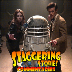 Staggering Stories Commentary: Doctor Who - Asylum of the Daleks